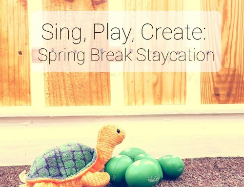 Sing, Play, Create: Spring Break Staycation!